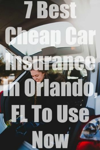 7 Cheap Car Insurance In Orlando Fl To Use With Quotes With