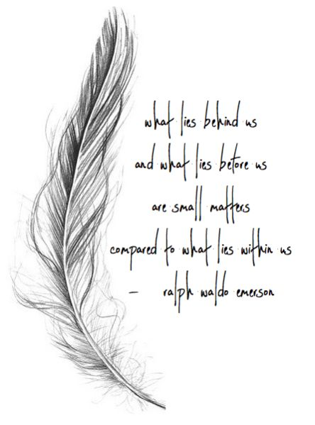 what lies behind us and what lies before us are small matters compared to what lies within us - ralph waldo emerson White Feather Tattoos, Feather Tattoo Meaning, Tattoos With Meaning, White Feather Meaning, Meaning Of Feathers, Tattoo Feather, Lace Tattoo, Quotes To Live By, Me Quotes