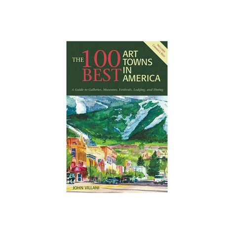 The 100 Best Art Towns in America - 4 Edition by John Villani (Paperback)