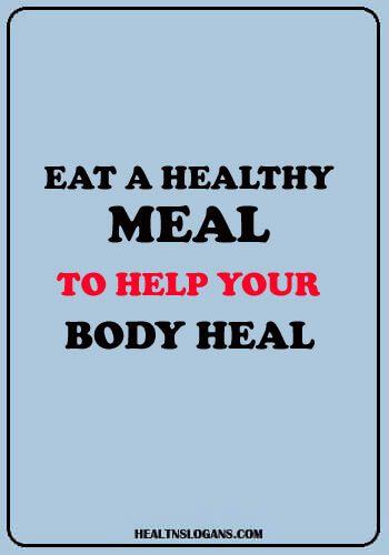 Eat A Healthy Meal To Help Your Body Heal Healthyeatingslogans Healthslogans Eating Food Nutri Healthy Food Slogans Health Slogans Healthy Eating Slogans