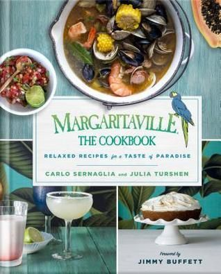 Margaritaville The Cookbook Relaxed Recipes For A Taste Of Paradise Author Carlo Sernaglia Pages 352 Pages P Recipes Margaritaville Recipes New Cookbooks