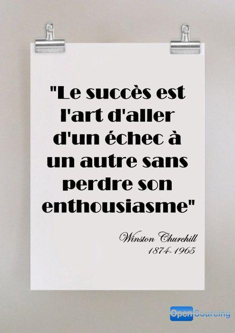Le succès est l'art d'aller d'un échec à un autre sans perdre son enthousiasme... William Churchill