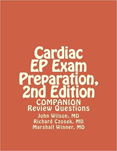 Cardiac EP Exam Preparation, 2nd Edition: Review Questions