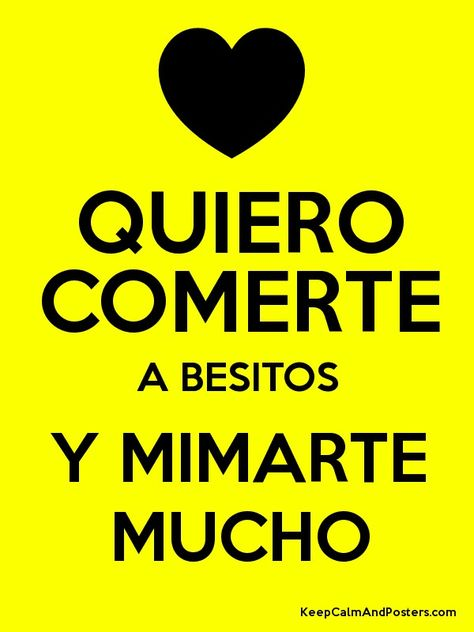 QUIERO COMERTE A BESITOS Y MIMARTE MUCHO - Keep Calm and Posters Generator, Maker For Free - KeepCalmAndPosters.com