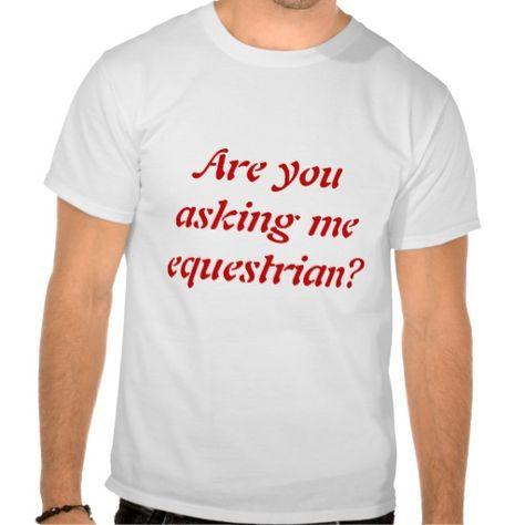 Are You Asking Me Equestrian T Shirt Zazzle Com T Shirt Shirts Mens Tshirts