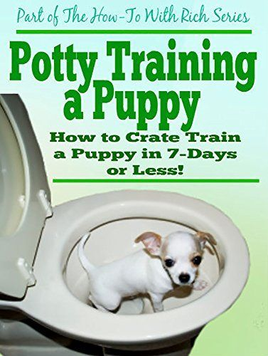 Potty Training A Puppy Crate Training A Puppy In 7 Days Or Less