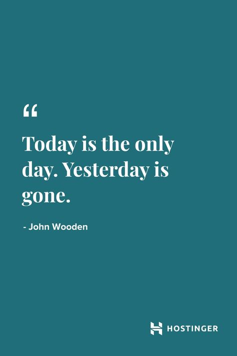 """""""Today is the only day. Yesterday is gone."""" - John Wooden   Hostinger Quotes #Hostinger #webhosting #Quotes #Motivational #HohnWooden #green #design"""