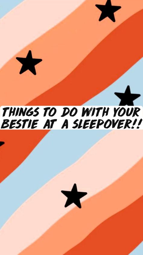 things to do with your bestie at a sleepover!!