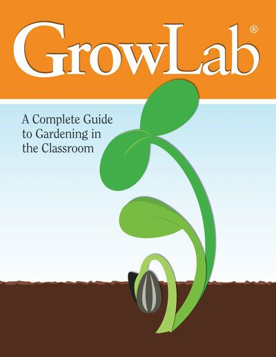 Growlab A Complete Guide To Gardening In The Classroom Activities Classroom Educational Garden