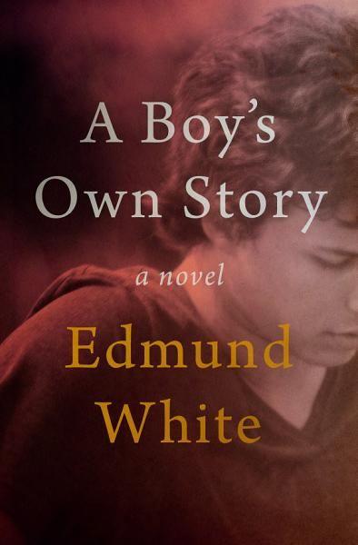 Edmund White A Boy S Own Story Ebook Download Ebook Pdf Download Epub Audiobook Title A Boy S Own Story Author Edmund Self Love Books Novels Ebooks