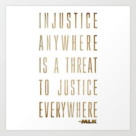 A Famous Quotes From Letter From A Birmingham Jail Injustice Anywhere Is A Threat To Justice Ever King Quotes Martin Luther King Quotes Social Justice Quotes