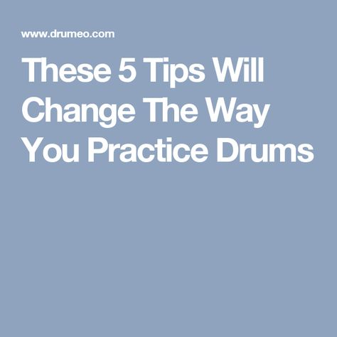 These 5 Tips Will Change The Way You Practice Drums