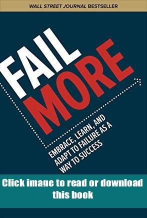 Pdf Fail More Embrace Learn And Adapt To Failure As A Way To