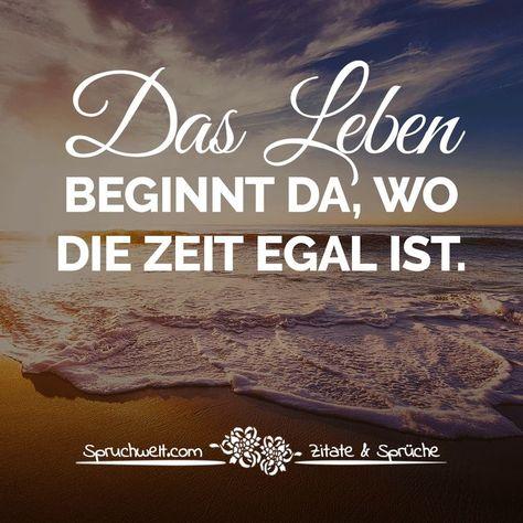 Das Leben beginnt da, wo die Zeit egal ist - Freiheit & Leben #zitate #sprüche #spruchbilder #deutsch