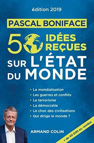 Telecharger 50 Idees Recues Sur L Etat Du Monde Edition 2019 Pdf Gratuit By Pascal Boniface Telecharger Votre Fichier Ebook M Pdf Books My Books Ebook Pdf