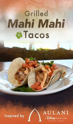 Take home some of the delicious Hawaiian flavors of Aulani, a Disney Resort & Spa. Click for the full recipe, and then give these tasty grilled Mahi Mahi tacos a try in your kitchen!
