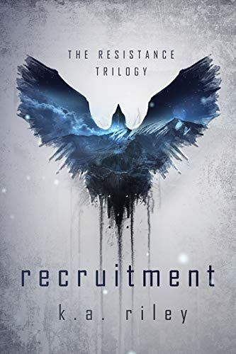 Recruitment A Dystopian Novel The Resistance Trilogy Book 1 Kindle Edition By K A Riley Literatu Dystopian Book Covers Dystopian Books Dystopian Novels