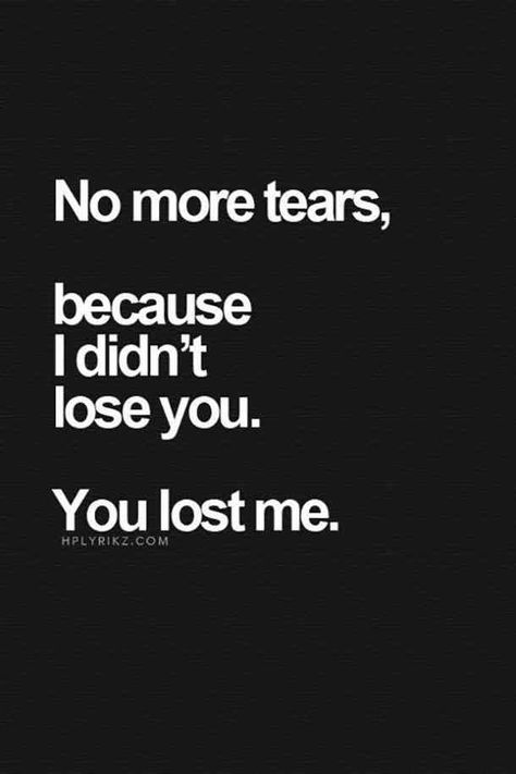 """""""No more tears, because I didn't lose you. You lost me."""" #quotes #breakupquotes #relationshipquotes #sadquotes #breakup #heartbreak Follow us on Pinterest: www.pinterest.com/yourtango"""