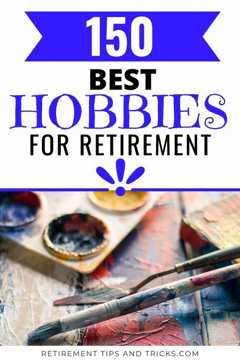 150 Best Hobbies In Retirement