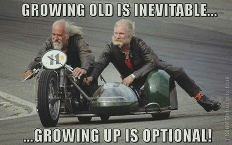 Ride your motorcycle! Growing old is inevitable. Growing up is optional! Motorcycle Humor, Funny Motorcycle Quotes, Bike Humor, Motorcycle Rides, Women Motorcycle, Cars Motorcycles, Gs500, Ride Out, V Max