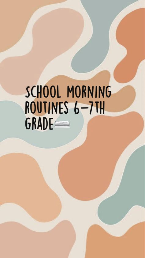 School morning  routines 6-7th  grade⌨�