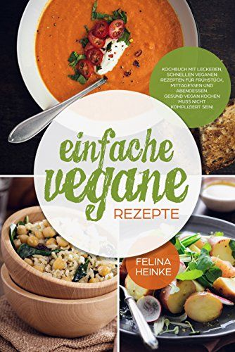 Einfache Vegane Rezepte Kochbuch Mit Leckeren Schnellen Veganen Rezepten Fur Fruhstuck Mittagessen Und Abendessen Gesund Vegane Rezepte Mittagessen Rezepte