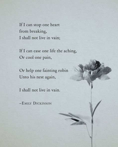 Emily Dickinson - If I can stop one heart from breaking....