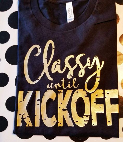 Classy until Kickoff, Football Game Day Shirt, Grunge Football Shirt, Choose Colors Football Tshirt Designs, Funny Football Shirts, Sports Mom Shirts, Momma Shirts, Football Cheer, Fall Football, Football Quotes, Football Season, Football Parties