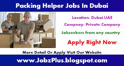 Packing Helper Jobs Vacancies In Dubai Uae Helper Jobs Good