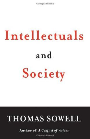 Intellectuals and Society by Thomas Sowell   Carl J  Kieck