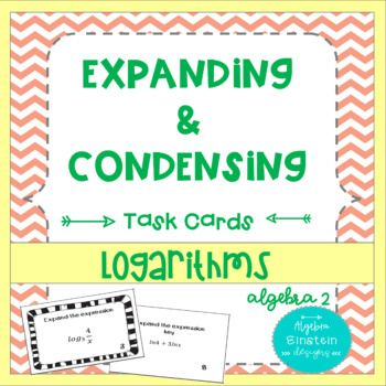 Concepts Covered Using The Properties Of Logarithms To Condense And Expand Log Expressions Properties Us Task Cards Teaching Math Elementary Teaching Algebra