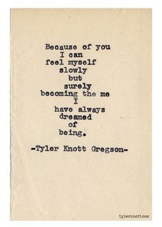 """""""Because of you, I can feel myself slowly but surely becoming the me I have always dreamed of being."""" #lovequotes"""