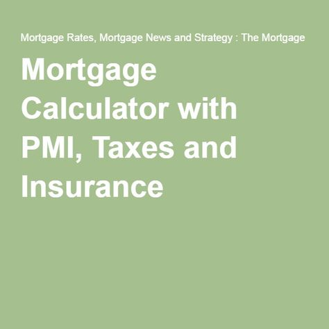 Mortgage Payment Calculator Taxes Insurance Pmi Mortgage