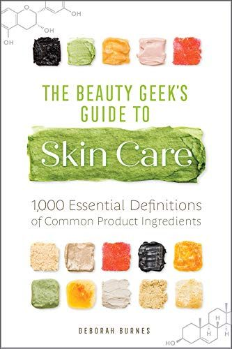 The Beauty Geek S Guide To Skin Care 1 000 Essential Def Https
