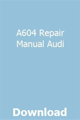 A604 Repair Manual Audi Repair Manuals Owners Manuals Manual