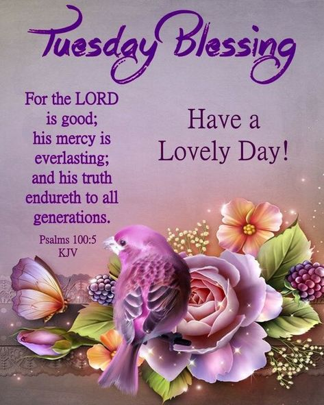 For the LORD is good His mercy is everlasting and His truth endureth to all generations. Have a lovely day! #Tuesdayblessings #Tuesdaymorningblessing #Blessedtuesdayquotes #Blessingsfortuesday #Tuesdayblessingquotes #Morningblessingquotes #Biblequotes #Blessedquotes #Blessingquotes #Morningblessingquotes #Everydayblessingquotes #Tuesdaymorningwishes #Morningwishesquotes #Beautifulmorningwishes #Tuesdayquotes #Tuesdaymorningquotes #Tuesdaysayings #Positiveenergy #Dailyquotes #Everydayquotes