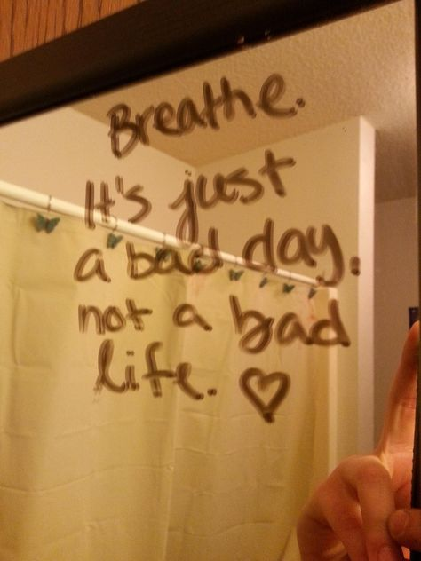 Found this written on the bathroom mirror at my friend's place; fiance of three years left me last week. It's going to be okay.