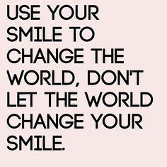 Use Your Smile To Change The World Don T Let The World Change Your Smile Rob Spruche Fur Instagram Bilder Schone Spruche Englisch Und Schone Spruche