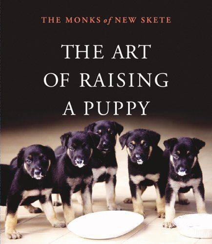 The Art Of Raising A Puppy By The Monks Of New Skete Http Www