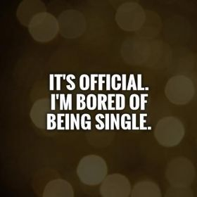 Im Bored Of Being Single Quotes Bored Quotes Im Single Quotes Single Quotes