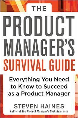 The Product Manager S Survival Guide Everything You Need To Know To Succeed As A Product Manager Author Steve Management Books Business Books Survival Guide
