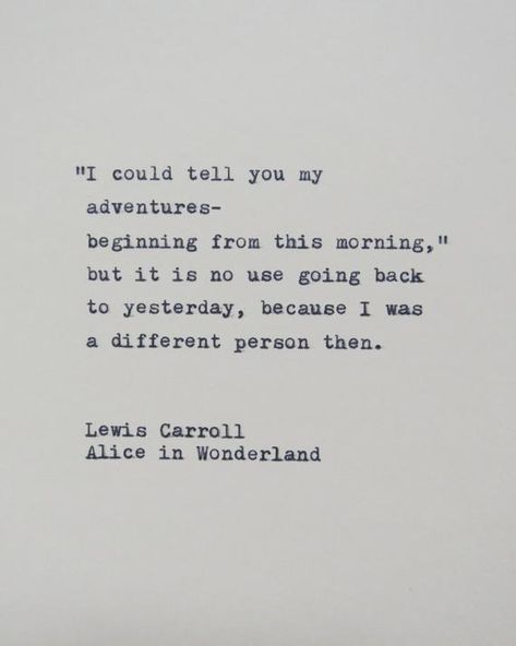 This quote is hand-typed onto a 6x6 piece of cream colored card-stock. From Alice in Wonderland by Lewis Carroll.