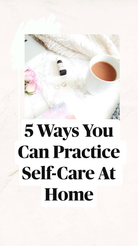 5 Ways You Can Practice Self-Care At Home