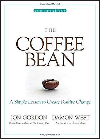 Mobiepdf The Coffee Bean A Simple Lesson To Create Positive Change By Jon Gordon Damon West Jon Gordon Positive Change Book Of Changes