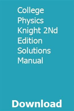 College Physics Knight 2nd Edition Solutions Manual College Physics Physics Textbook College Textbook