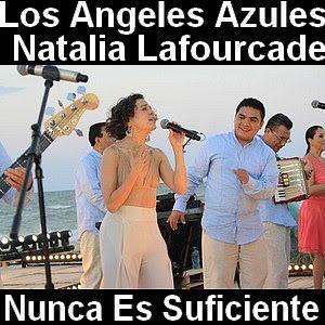 Los Angeles Azules Nunca Es Suficiente Ft Natalia Lafourcade Los Angeles Azules Letras Y Acordes Canciones