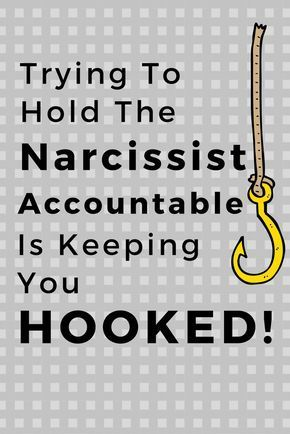 Trying to Make the Narcissist Accountable is Keeping You Hooked