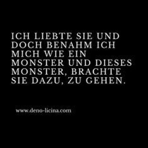 Ich liebte sie und doch benahm ich mich wie ein Monster und dieses Monster brachte sie dazu zu gehen. #relationship