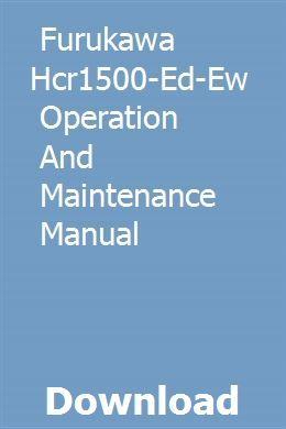 Furukawa Hcr1500 Ed Ew Operation And Maintenance Manual Operation And Maintenance Furukawa Maintenance