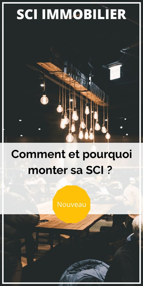 SCI immobilier : Comment monter sa SCI ?